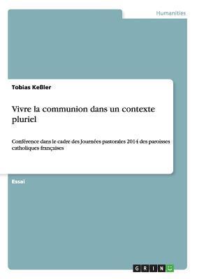 Vivre La Communion Dans Un Contexte Pluriel  by  Tobias Kessler