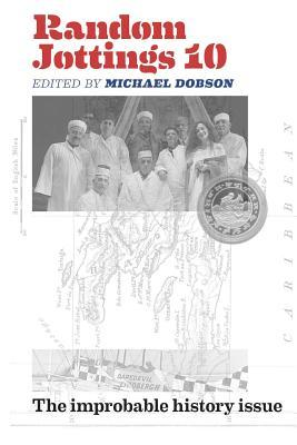 Random Jottings 10: The Improbable History Issue Michael Dobson