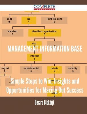 Management Information Base - Simple Steps to Win, Insights and Opportunities for Maxing Out Success  by  Gerard Blokdijk