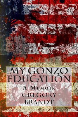 Gonzo Education: A Memoir  by  Gregory Brandt
