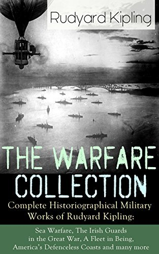 The Warfare Collection - Complete Historiographical Military Works of Rudyard Kipling: Sea Warfare, The Irish Guards in the Great War, A Fleet in Being, ... of the Fallen, The New Army in Training  by  Rudyard Kipling