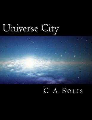 Universe City  by  C A Solis