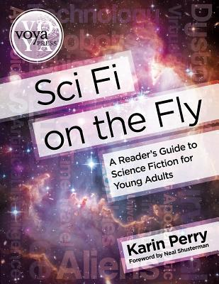 Sci Fi on the Fly: A Readers Guide to Science Fiction for Young Adults  by  Karin Perry