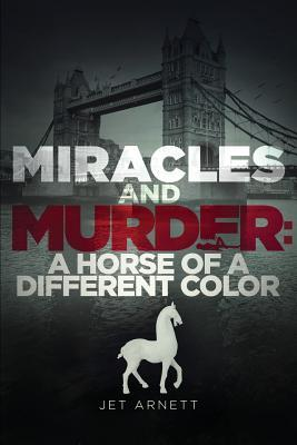 Miracles and Murder: A Horse of a Different Color  by  Jet Arnett