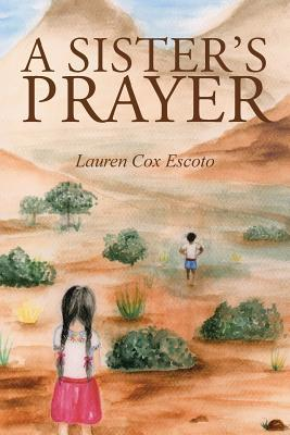 A Sisters Prayer  by  Lauren Cox Escoto