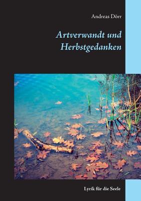 Artverwandt und Herbstgedanken: Lyrik für die Seele  by  Andreas Dörr