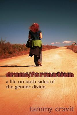Trans/Formation: A Life on Both Sides of the Gender Divide  by  Tammy Cravit