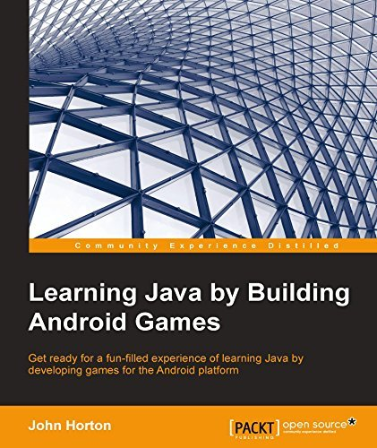 Learning Java Building Android Games - Explore Java Through Mobile Game Development by John Horton