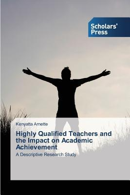 Highly Qualified Teachers and the Impact on Academic Achievement  by  Arnette Kenyatta
