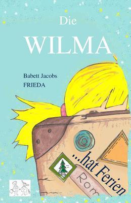 Die Wilma - Hat Ferien Babett Jacobs