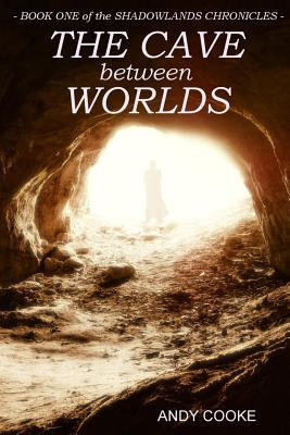 The Cave Between Worlds: Book One of the Shadowland Chronicles Andy Cooke