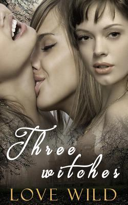 Three Witches Love Wild