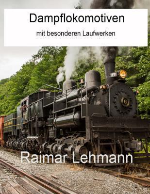 Dampflokomotiven Mit Besonderen Laufwerken  by  Raimar Lehmann