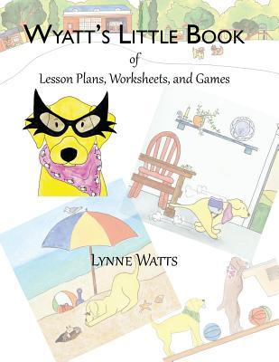 Wyatts Little Book of Lesson Plans, Worksheets, and Games Lynne Watts