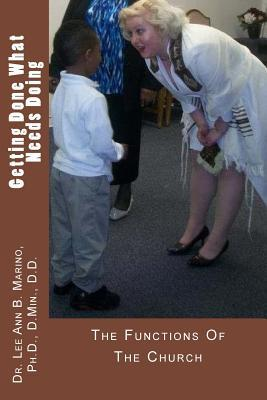 Getting Done What Needs Doing: The Functions of the Church  by  Lee Ann B. Marino