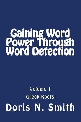 Gaining Word Power Through Word Detection: Greek Roots Doris N. Smith