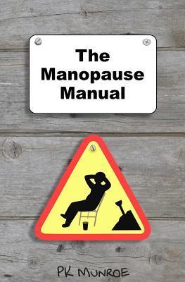 The Manopause Manual PK Munroe