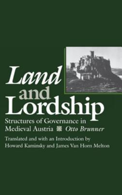 Land and Lordship: Structures of Governance in Medieval Austria  by  Otto Brunner