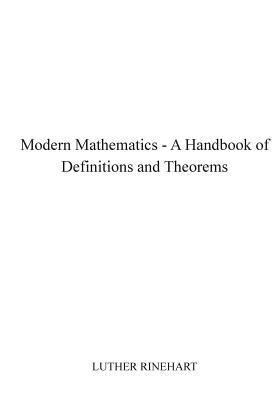 Modern Mathematics - A Handbook of Definitions and Theorems Luther Rinehart