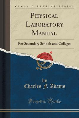 Physical Laboratory Manual: For Secondary Schools and Colleges  by  Charles F Adams