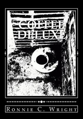 Coffee Deluxe  by  Ronnie C Wright