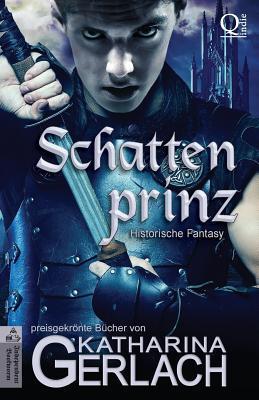 Der Schattenprinz: Historische Fantasy  by  Katharina Gerlach