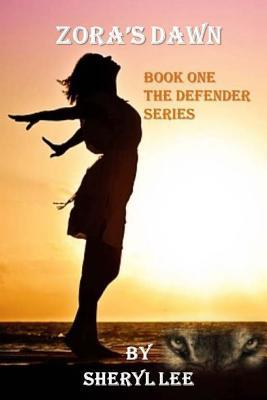Zoras Dawn: Book One the Defender Series  by  Sheryl Lee