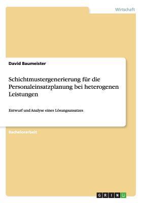 Schichtmustergenerierung Fur Die Personaleinsatzplanung Bei Heterogenen Leistungen  by  David Baumeister