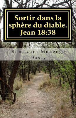 Sortir Dans La Sphere Du Diable: Quest-Ce Que La Verite? Jean 18:38 Dass Ramazani Mukenge Dassy Ramaza