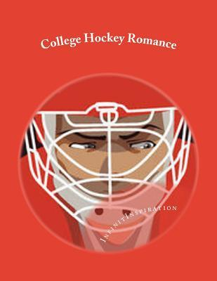 College Hockey Romance: Writing Journal for Romance Writers - Write Down Your Romance Writing Notes in Your Personal College Hockey Romance Journal InfinitInspiration