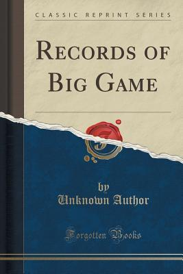 Records of Big Game Forgotten Books