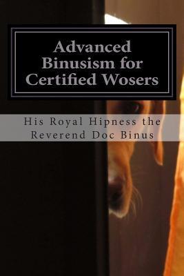 Advanced Binusism for Certified Wosers: A Zen Novel His Royal Hipness the Reveren Doc Binus