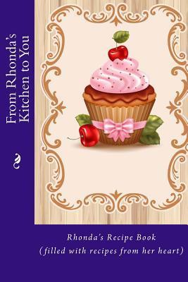 From Rhondas Kitchen to You: Rhondas Recipe Book Alice E Tidwell
