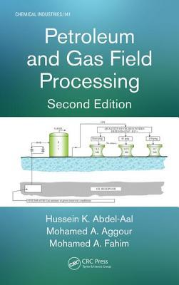 Petroleum and Gas Field Processing, Second Edition  by  Hussein K Abdel-Aal