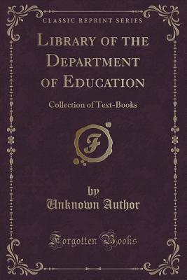 Library of the Department of Education: Collection of Text-Books  by  Forgotten Books