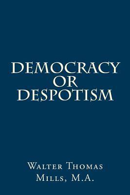 Democracy or Despotism  by  Walter Thomas Mills