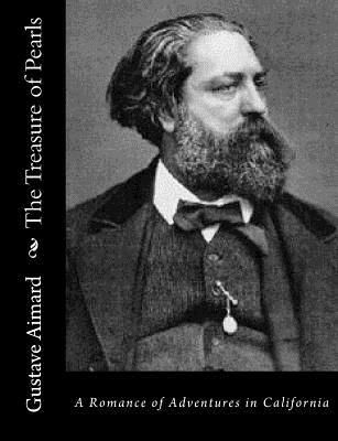 The Treasure of Pearls: A Romance of Adventures in California Gustave Aimard