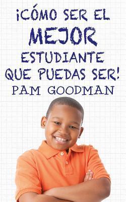 Co Mo Ser El Mejor Estudiante Que Puedas Ser  by  Pam Goodman