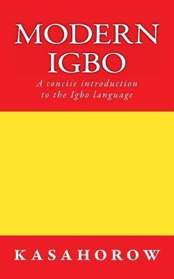 Modern Igbo: A Concise Introduction to the Igbo Language Kasahorow