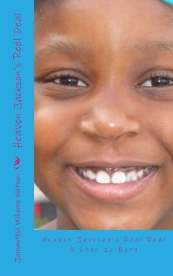 Heaven Jacksons Reel Deal: A Star Is Born  by  Jamantha Williams Watson