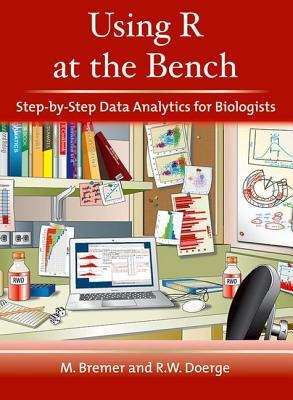 Using R at the Bench: Step-By-Step Data Analytics for Biologists: Step-By-Step Data Analysis for Biologists Martina Bremer