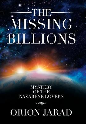 The Missing Billions: Mystery of the Nazarene Lovers  by  Orion Jarad