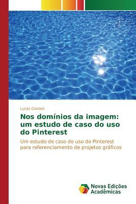 Nos Dominios Da Imagem: Um Estudo de Caso Do USO Do Pinterest  by  Gordon Lucas