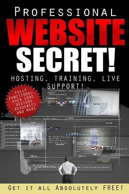 The Professional Website Secret: Get It All, Absolutely Free!  by  P J Germain