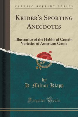 Kriders Sporting Anecdotes: Illustrative of the Habits of Certain Varieties of American Game  by  H Milnor Klapp