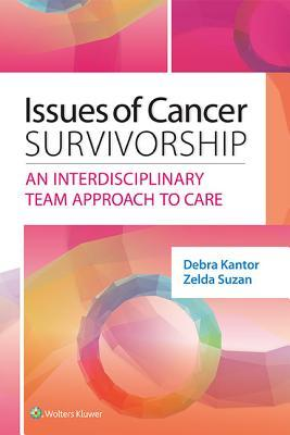 Issues of Cancer Survivorship: An Interdisciplinary Team Approach to Care  by  Debra Kantor