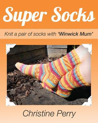 Super Socks: Knit a Pair of Socks with Winwick Mum Christine Perry