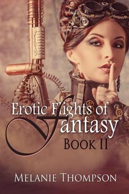 Erotic Flights of Fantasy II  by  Melanie Thompson