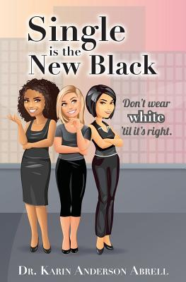 Single is the New Black: Dont Wear White til its Right  by  Dr Karin Anderson Abrell