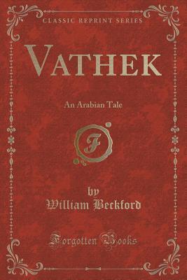 Vathek: An Arabian Tale  by  William Beckford  Jr.